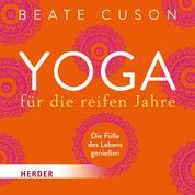 Yoga für die reifen Jahre - Die Fülle des Lebens genießen