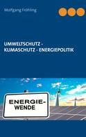 Wolfgang Fröhling: Umweltschutz - Klimaschutz - Energiepolitik