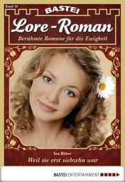 Lore-Roman - Folge 10 - Weil sie erst siebzehn war