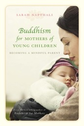 Buddhism for Mothers of Young Children - Becoming a Mindful Parent