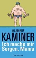 Wladimir Kaminer: Ich mache mir Sorgen, Mama ★★★★