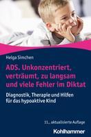 Helga Simchen: ADS. Unkonzentriert, verträumt, zu langsam und viele Fehler im Diktat