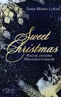 Sara-Maria Lukas: Sweet Christmas: Rache unterm Weihnachtsbaum ★★★★