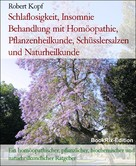 Robert Kopf: Schlaflosigkeit, Insomnie Behandlung mit Homöopathie, Pflanzenheilkunde, Schüsslersalzen und Naturheilkunde