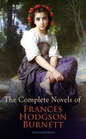Frances Hodgson Burnett: The Complete Novels of Frances Hodgson Burnett (Illustrated Edition)