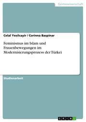 Feminismus im Islam und Frauenbewegungen im Modernisierungsprozess der Türkei