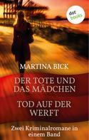 Martina Bick: Der Tote und das Mädchen & Tod auf der Werft ★