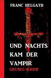 Und nachts kam der Vampir: Grusel-Krimi
