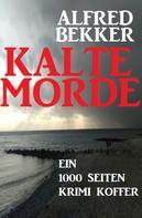Alfred Bekker: Kalte Morde: Ein 1000 Seiten Krimi Koffer