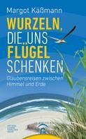 Margot Käßmann: Wurzeln, die uns Flügel schenken