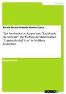 """Alexia Soraia Pimenta Gomes Zonca: """"Les Fourberies de Scapin"""" und """"La Jalousie du Barbuillé"""". Der Einfluss der italienischen """"Commedia dell'Arte"""" in Molières Komödien"""
