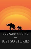 Rudyard Kipling: Rudyard Kipling: Just So Stories