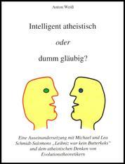 Intelligent atheistisch oder dumm gläubig? - Eine Auseinandersetzung mit Schmidt-Salomon und Richard Dawkins