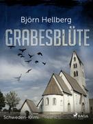Björn Hellberg: Grabesblüte - Schweden-Krimi