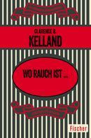 Clarence B. Kelland: Wo Rauch ist ...