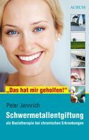 """Peter Jennrich: """"Das hat mir geholfen!"""" - Schwermetallentgiftung ★★★"""