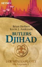 Butlers Djihad - Der Wüstenplanet - Die Legende 1 - Roman