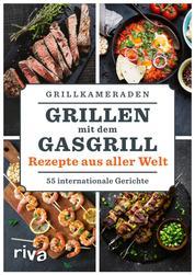 Grillen mit dem Gasgrill – Rezepte aus aller Welt - 55 internationale Gerichte