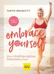 Embrace Yourself - Wie wir bedingungslose Selbstliebe finden