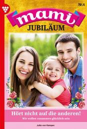 Mami Jubiläum 4 – Familienroman - Hört nicht auf die anderen!