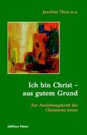 Prof. Dr. Joachim Theis: Ich bin Christ - aus gutem Grund