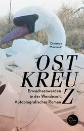 Ostkreuz - Erwachsenwerden in der Wendezeit. Autobiografischer Roman
