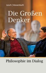 Die Großen Denker - Philosophie im Dialog