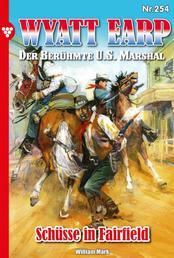 Wyatt Earp 254 – Western - Schüsse in Fairfield