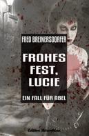 Fred Breinersdorfer: Frohes Fest, Lucie: Ein Fall für Abel