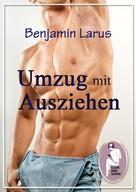 Benjamin Larus: Umzug mit Ausziehen - Komplettausgabe ★★★★