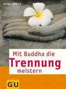 Petra Biehler: Mit Buddha die Trennung meistern ★★★★★