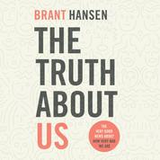 The Truth about Us - How We Fool Ourselves and How God Loves Us Anyway (Unabridged)