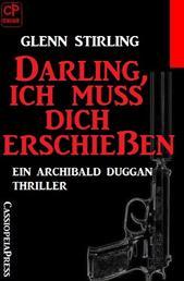 Darling, ich muss dich erschießen - Ein Archibald Duggan Thriller