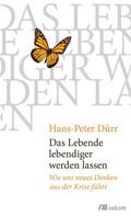 Hans-Peter Dürr: Das Lebende lebendiger werden lassen ★