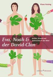 Eva, Noah & der David-Clan - Scham, Schuld und Verbrechen in der Bibel