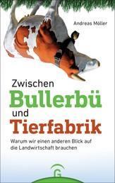 Zwischen Bullerbü und Tierfabrik - Warum wir einen anderen Blick auf die Landwirtschaft brauchen