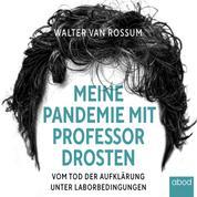 Meine Pandemie mit Professor Drosten - Vom Tod der Aufklärung unter Laborbedingungen