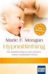 HypnoBirthing. Der natürliche Weg zu einer sicheren, sanften und leichten Geburt - Die Mongan-Methode - 10000fach bewährt!