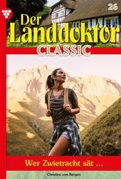 Der Landdoktor Classic 26 – Arztroman - Wer Zwietracht sät ...