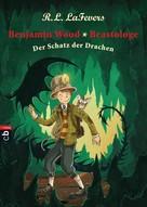 Robin L. LaFevers: Benjamin Wood, Beastologe - Der Schatz der Drachen ★★★★★