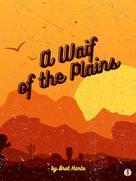 Bret Harte: A Waif of the Plains