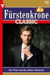 Fürstenkrone Classic 72 – Adelsroman - Der Prinz und die schöne Gärtnerin