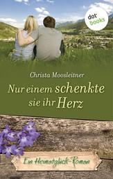 Nur einem schenkte sie ihr Herz - Ein Heimatglück-Roman - Band 10