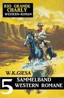 W. K. Giesa: Rio Grande Charly Sammelband 5 Western Romane