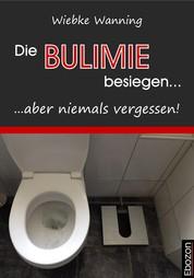 Die Bulimie besiegen... ...aber niemals vergessen! - Erzählung