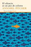 Annabel Pitcher: El silencio es un pez de colores