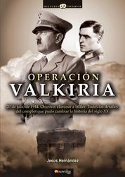 Operación Valkiria - 20 de julio de 1944. Objetivo: eliminar a Hitler. Todos los detalles del complot que pudo cambiar la historia del siglo XX.
