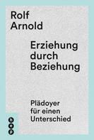 Rolf Arnold: Erziehung durch Beziehung