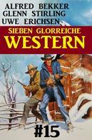 Alfred Bekker: Sieben glorreiche Western #15