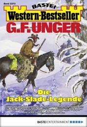 G. F. Unger Western-Bestseller 2373 - Western - Die Jack-Slade-Legende